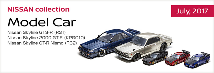NISSAN collection  July,2017 - Model Car - Nissan Skyline GTS-R (R31),Nissan Skyline 2000 GT-R (KPGC10,Nissan Skyline GT-R Nismo (R32)